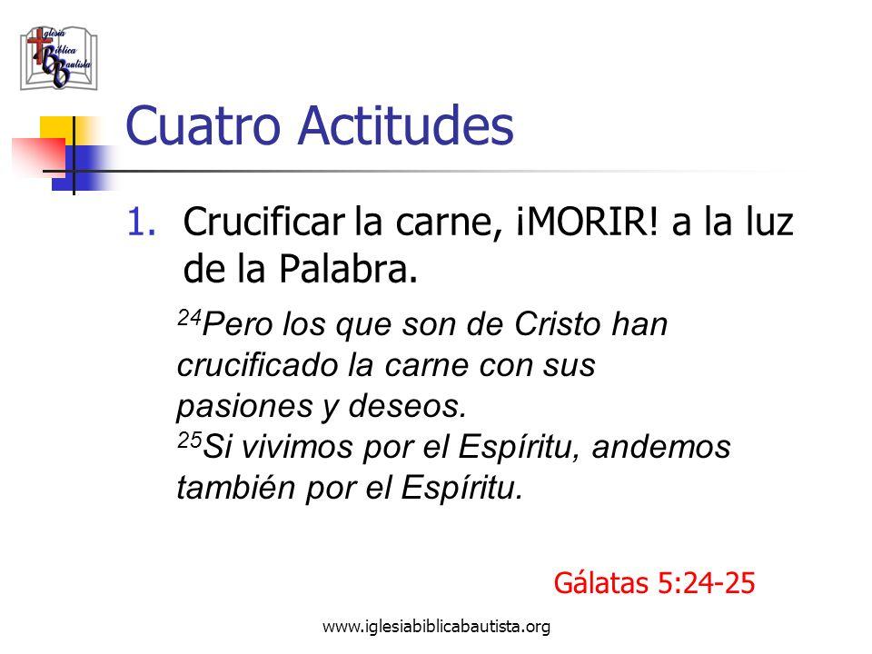Cuatro Actitudes Crucificar la carne, ¡MORIR! a la luz de la Palabra.