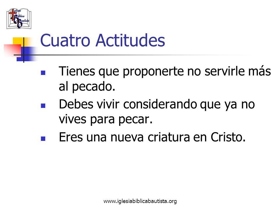 Cuatro Actitudes Tienes que proponerte no servirle más al pecado.