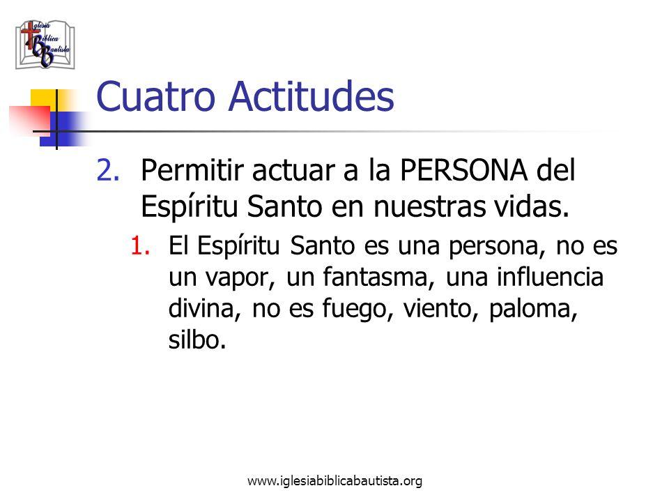 Cuatro Actitudes Permitir actuar a la PERSONA del Espíritu Santo en nuestras vidas.