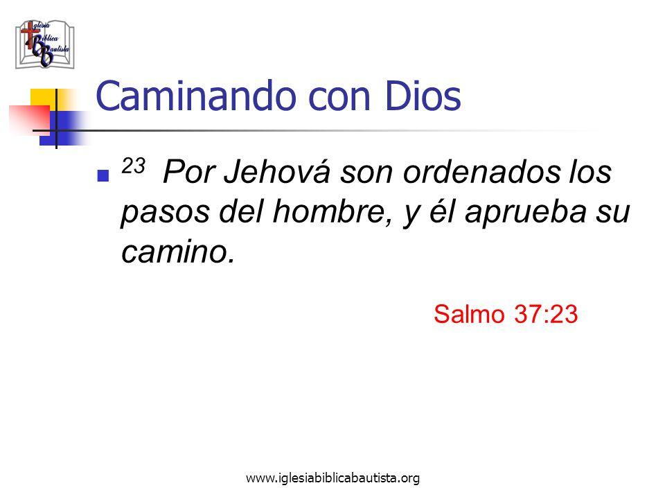 Caminando con Dios 23 Por Jehová son ordenados los pasos del hombre, y él aprueba su camino. Salmo 37:23.