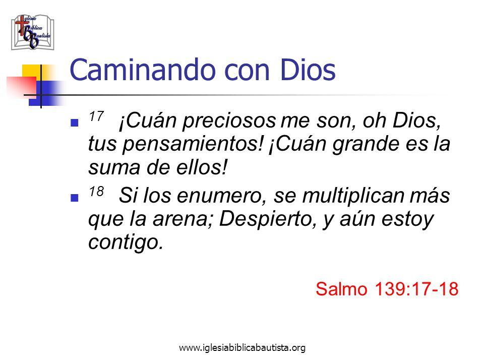 Caminando con Dios 17 ¡Cuán preciosos me son, oh Dios, tus pensamientos! ¡Cuán grande es la suma de ellos!