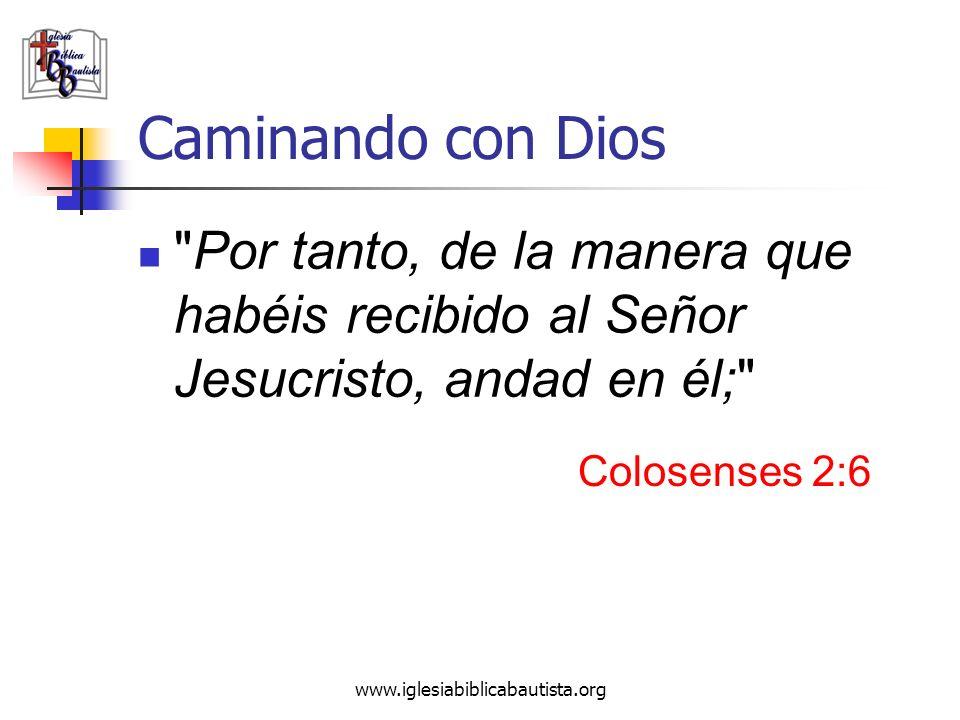 Caminando con Dios Por tanto, de la manera que habéis recibido al Señor Jesucristo, andad en él; Colosenses 2:6.