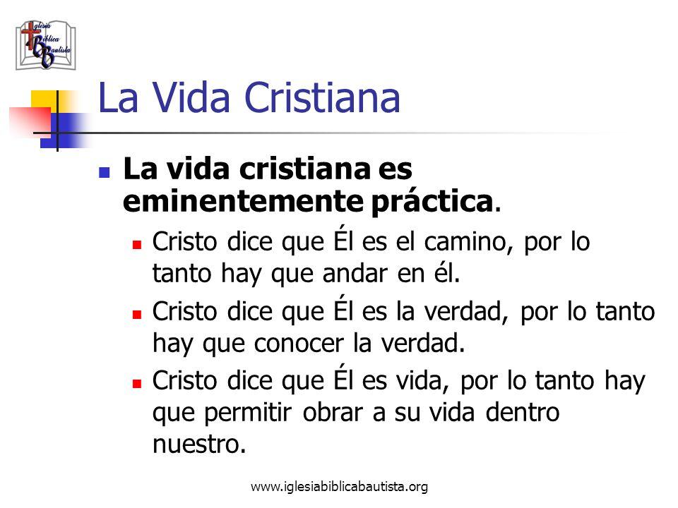 La Vida Cristiana La vida cristiana es eminentemente práctica.