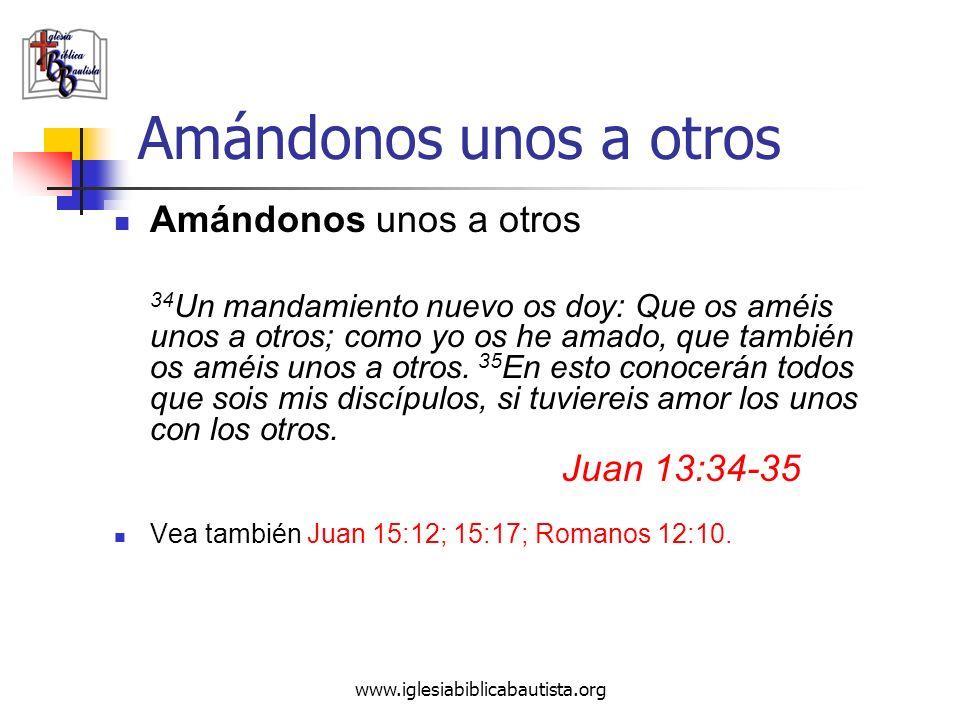 Amándonos unos a otros Amándonos unos a otros Juan 13:34-35