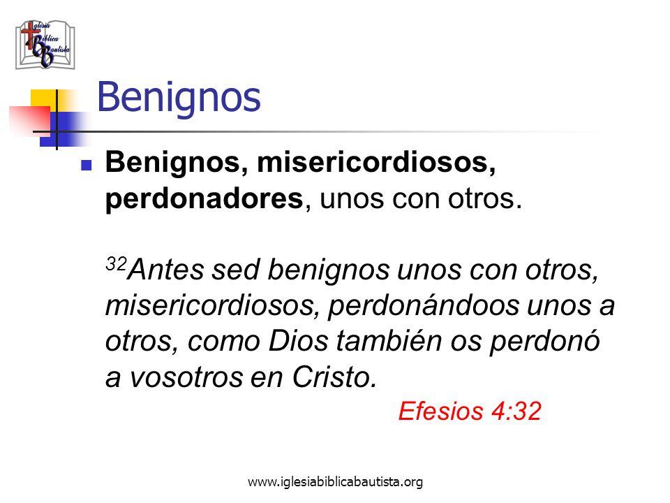 Benignos Benignos, misericordiosos, perdonadores, unos con otros.