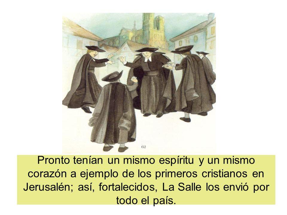 Pronto tenían un mismo espíritu y un mismo corazón a ejemplo de los primeros cristianos en Jerusalén; así, fortalecidos, La Salle los envió por todo el país.