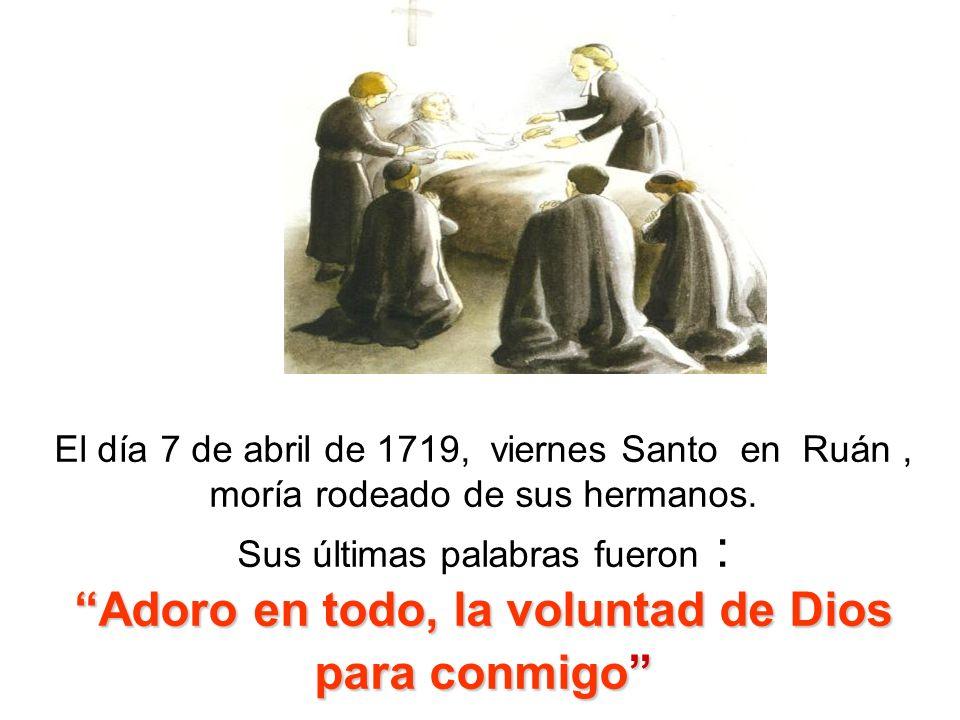 El día 7 de abril de 1719, viernes Santo en Ruán , moría rodeado de sus hermanos.