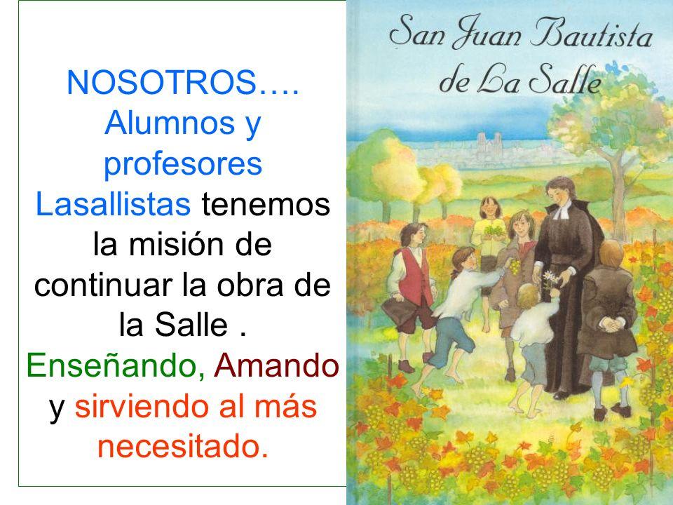NOSOTROS…. Alumnos y profesores Lasallistas tenemos la misión de continuar la obra de la Salle .