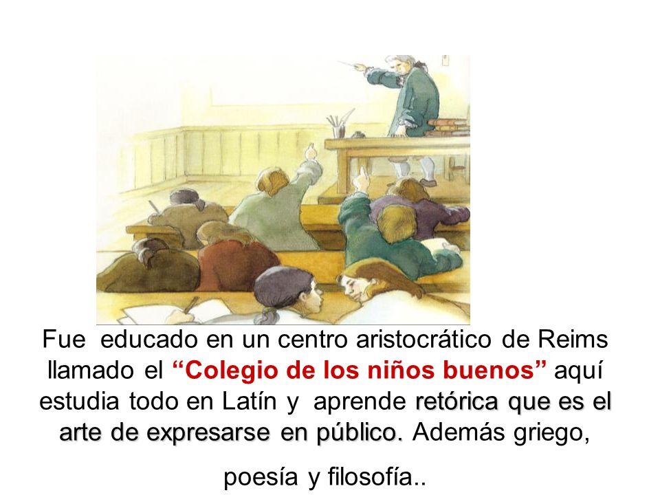 Fue educado en un centro aristocrático de Reims llamado el Colegio de los niños buenos aquí estudia todo en Latín y aprende retórica que es el arte de expresarse en público.