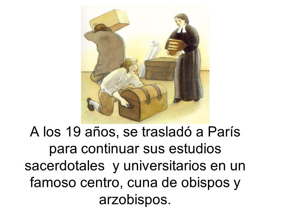 A los 19 años, se trasladó a París para continuar sus estudios sacerdotales y universitarios en un famoso centro, cuna de obispos y arzobispos.