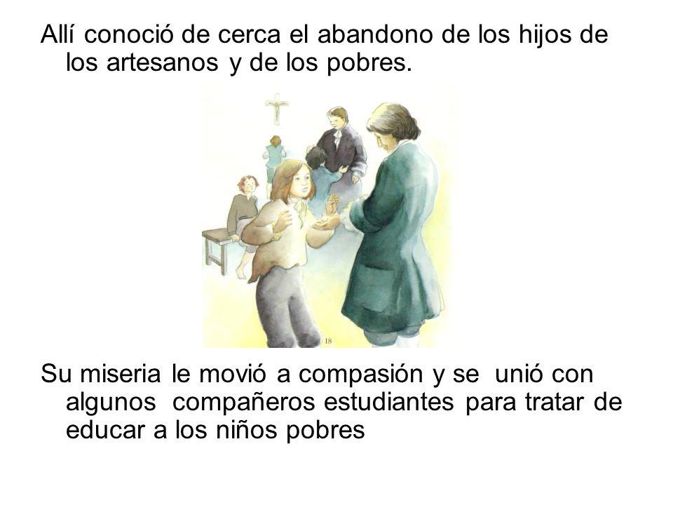Allí conoció de cerca el abandono de los hijos de los artesanos y de los pobres.