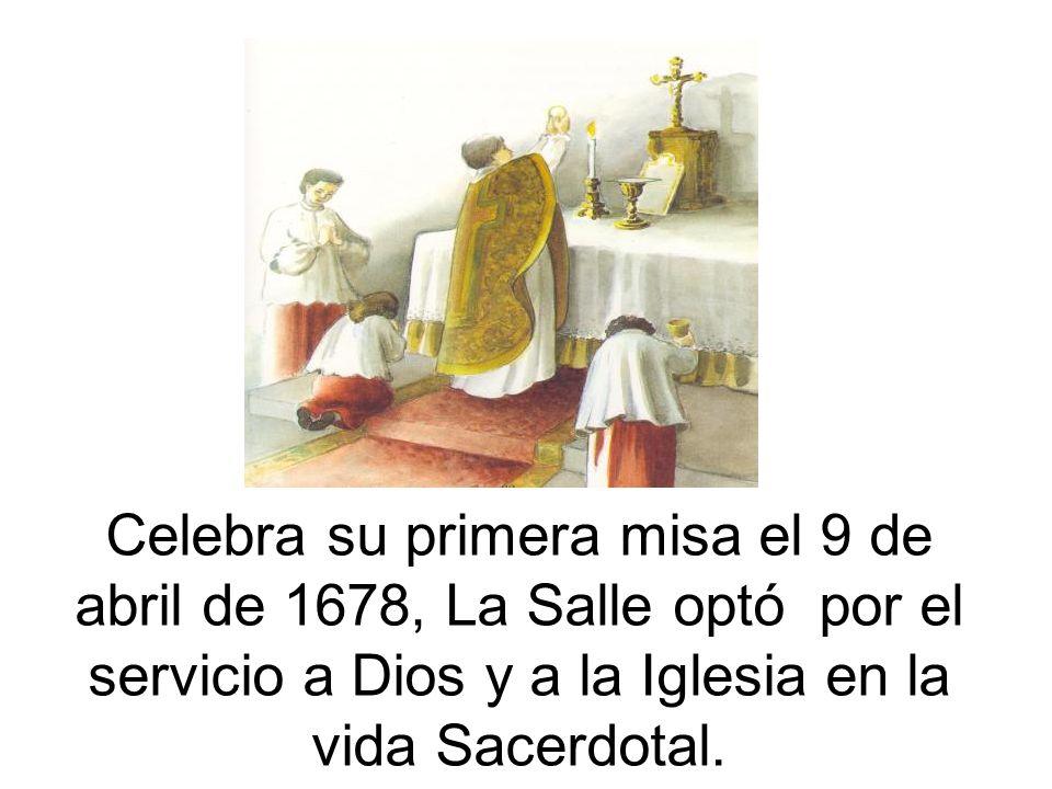 Celebra su primera misa el 9 de abril de 1678, La Salle optó por el servicio a Dios y a la Iglesia en la vida Sacerdotal.