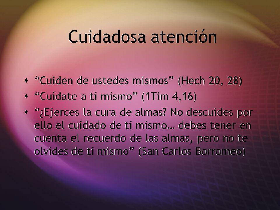 Cuidadosa atención Cuiden de ustedes mismos (Hech 20, 28)