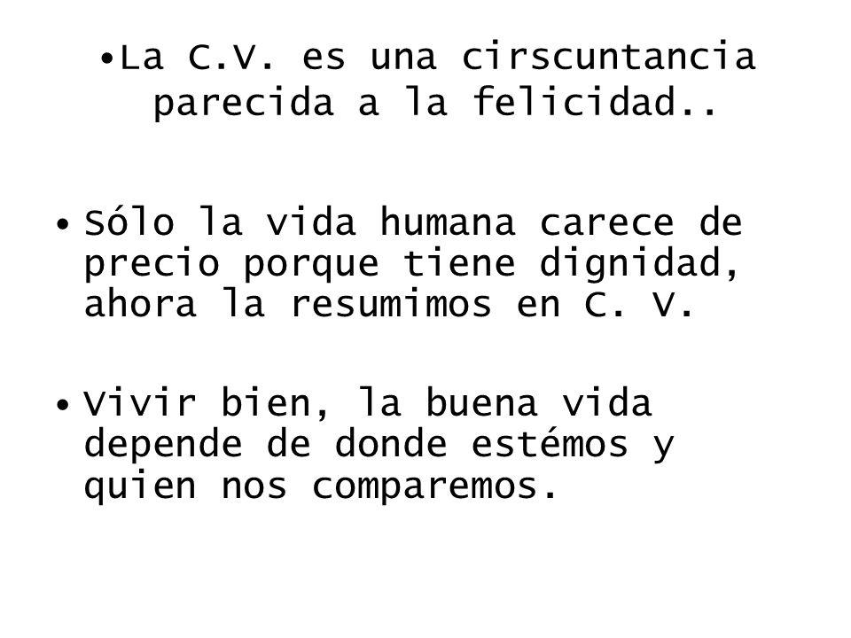 La C.V. es una cirscuntancia parecida a la felicidad..