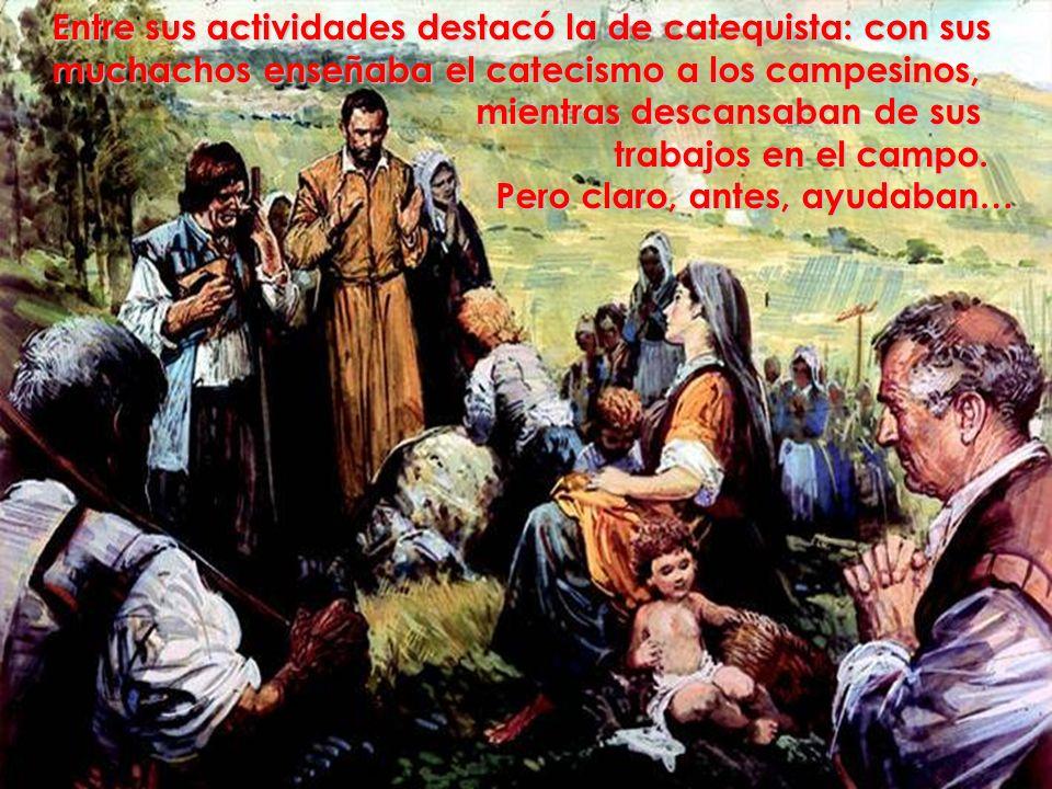Entre sus actividades destacó la de catequista: con sus muchachos enseñaba el catecismo a los campesinos,