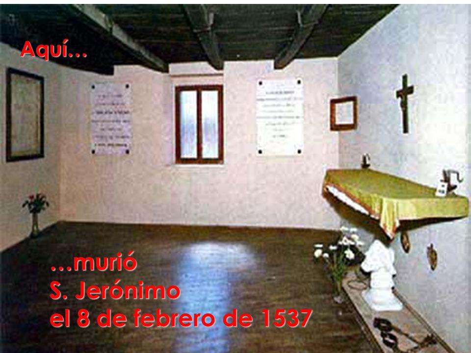 Aquí… …murió S. Jerónimo el 8 de febrero de 1537