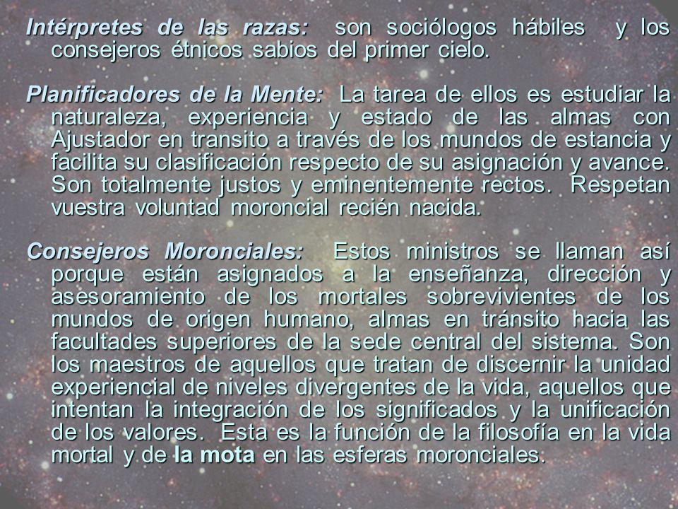 Intérpretes de las razas: son sociólogos hábiles y los consejeros étnicos sabios del primer cielo.