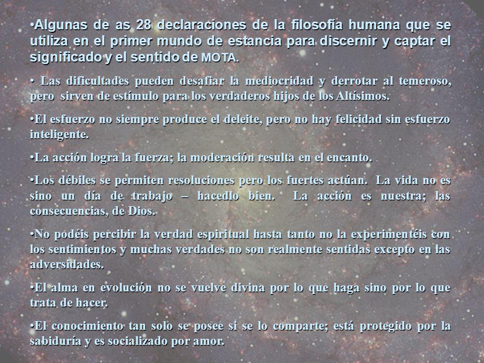 Algunas de as 28 declaraciones de la filosofía humana que se utiliza en el primer mundo de estancia para discernir y captar el significado y el sentido de MOTA.