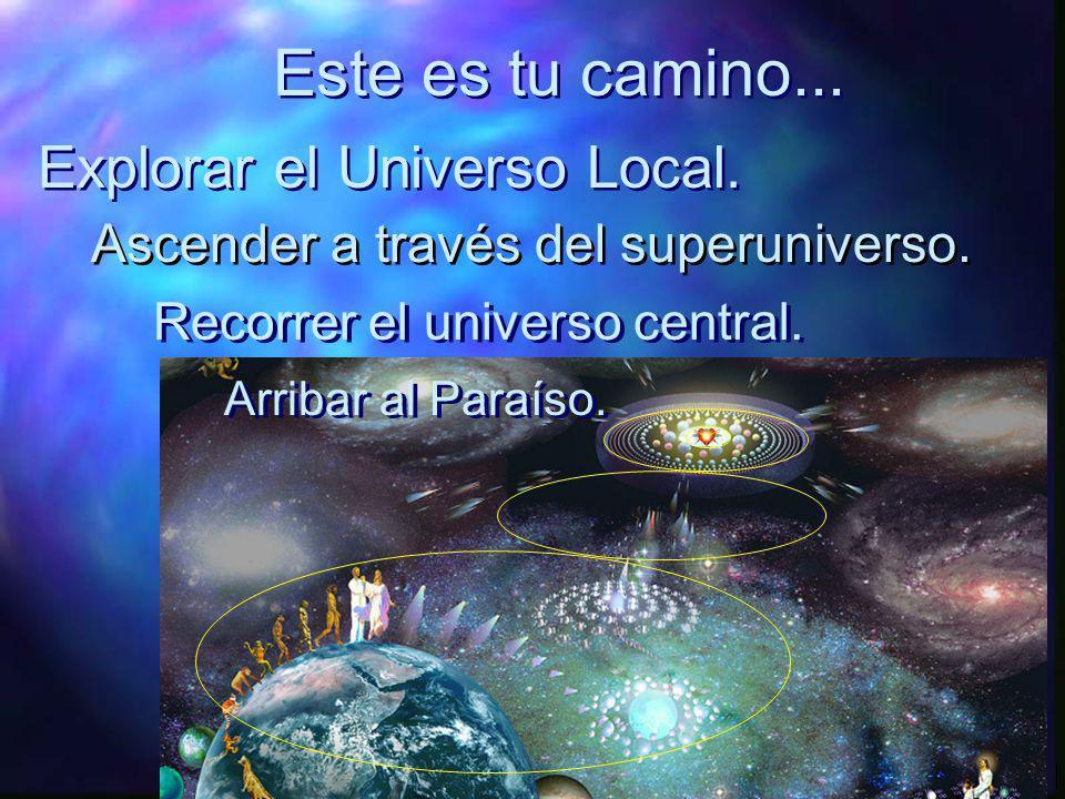 Este es tu camino... Explorar el Universo Local.