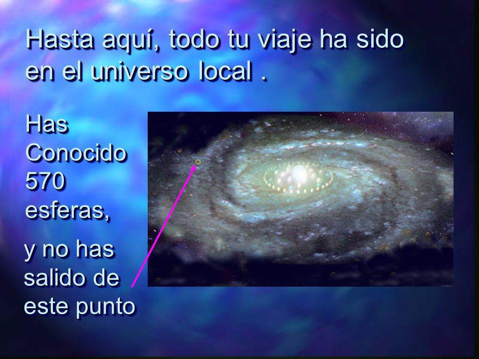 Hasta aquí, todo tu viaje ha sido en el universo local .