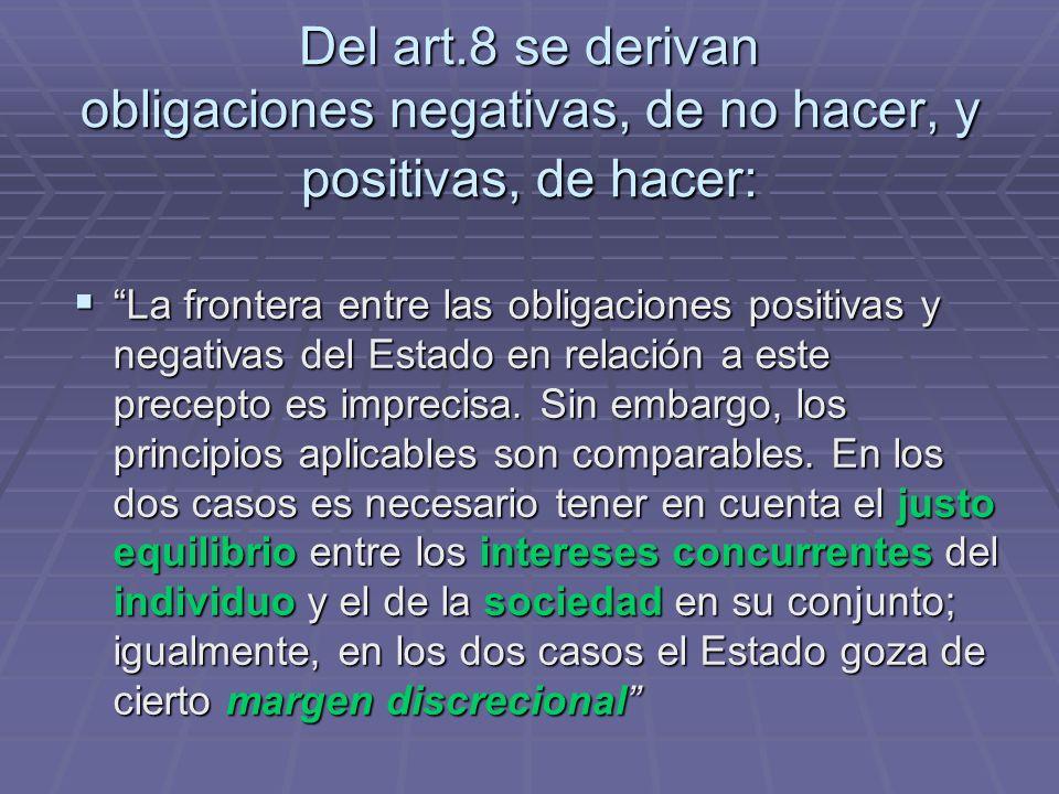 Del art.8 se derivan obligaciones negativas, de no hacer, y positivas, de hacer: