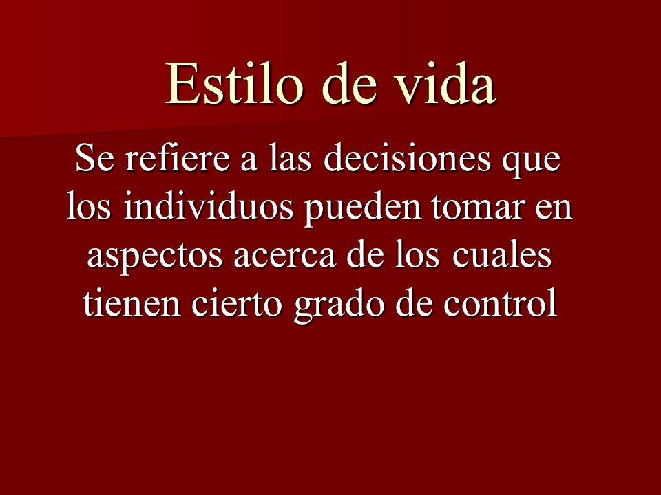 Estilo de vida Se refiere a las decisiones que los individuos pueden tomar en aspectos acerca de los cuales tienen cierto grado de control.