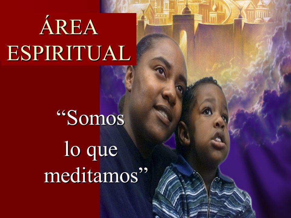 ÁREA ESPIRITUAL Somos lo que meditamos