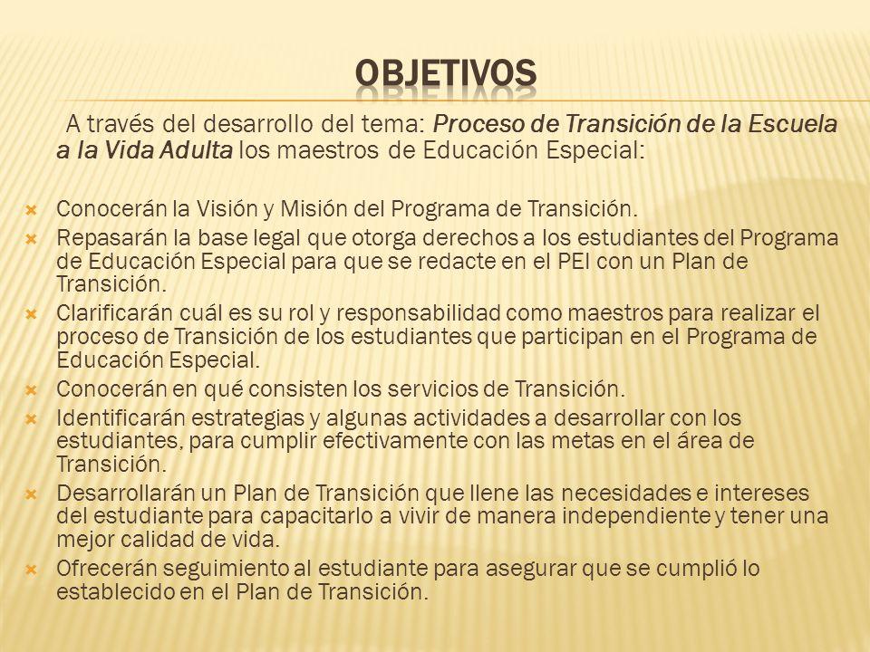 Objetivos A través del desarrollo del tema: Proceso de Transición de la Escuela a la Vida Adulta los maestros de Educación Especial: