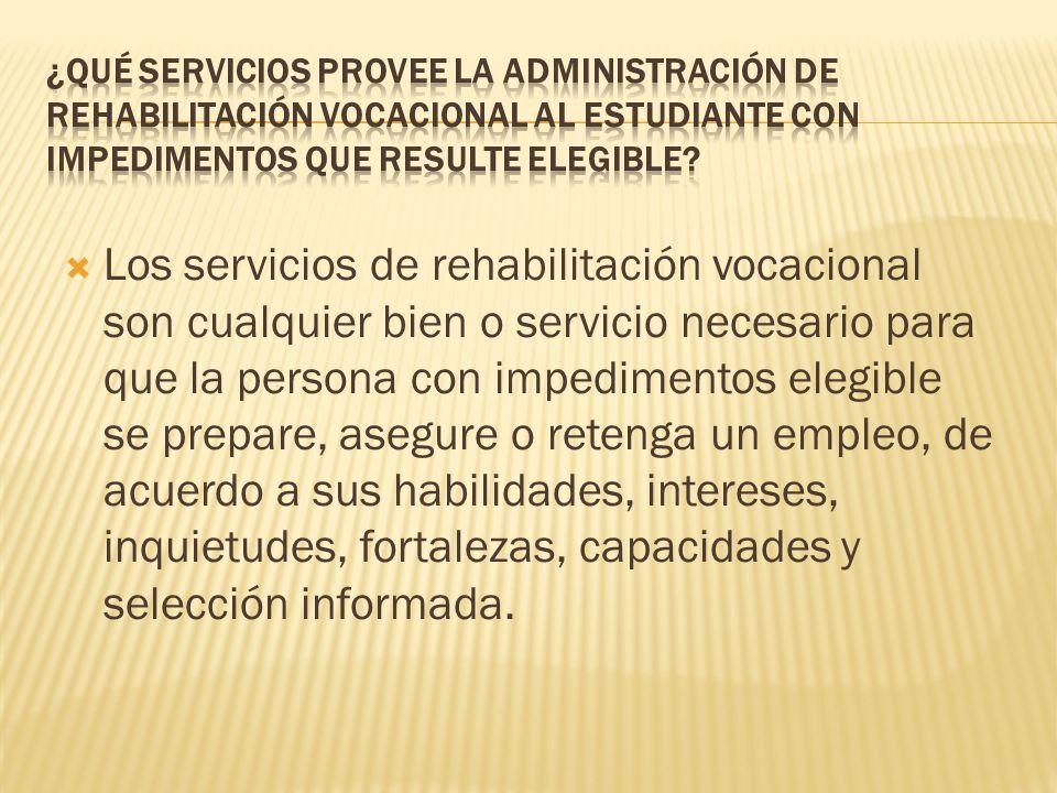 ¿Qué servicios provee la Administración de Rehabilitación Vocacional al estudiante con impedimentos que resulte elegible