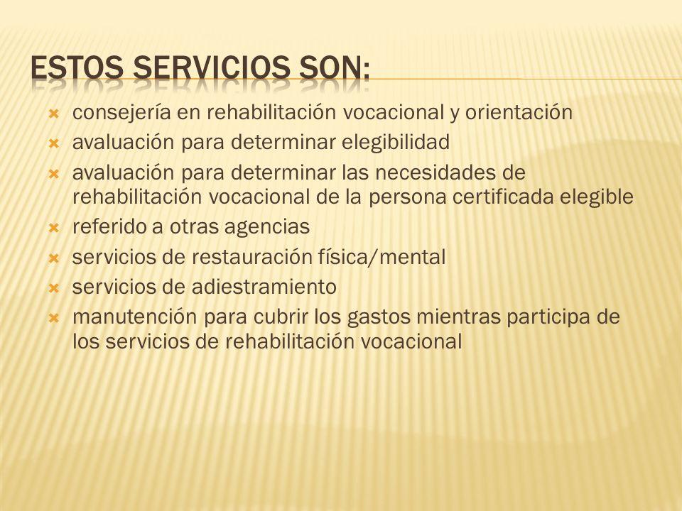 Estos servicios son: consejería en rehabilitación vocacional y orientación. avaluación para determinar elegibilidad.