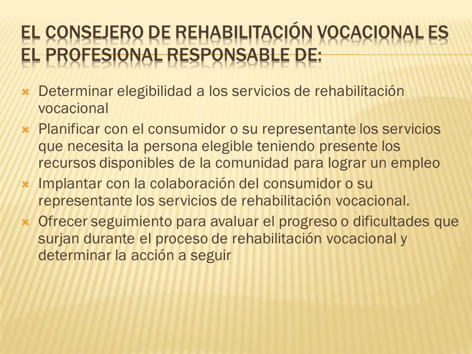 El Consejero de Rehabilitación Vocacional es el profesional responsable de: