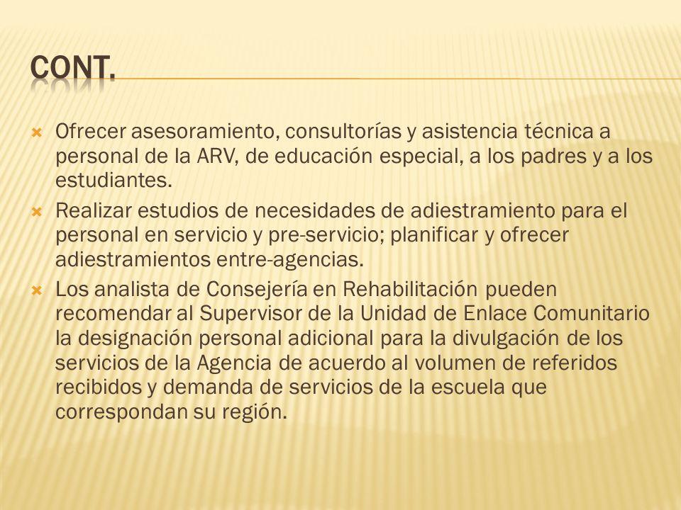 Cont. Ofrecer asesoramiento, consultorías y asistencia técnica a personal de la ARV, de educación especial, a los padres y a los estudiantes.