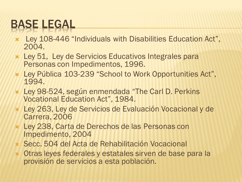 Base Legal Ley 108-446 Individuals with Disabilities Education Act , 2004.