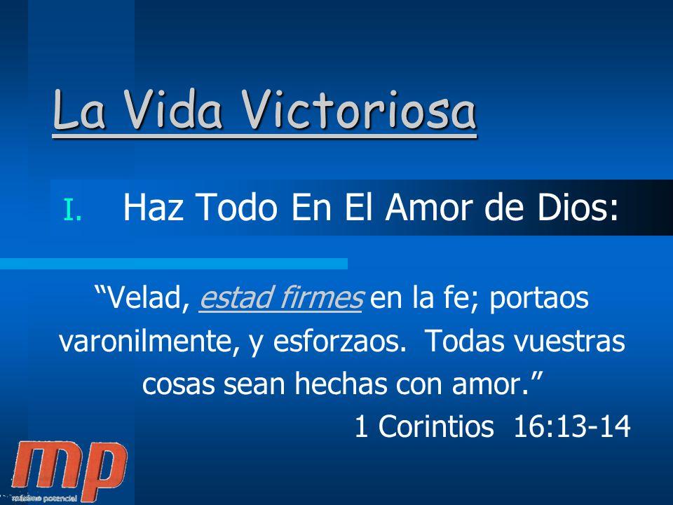 La Vida Victoriosa Haz Todo En El Amor de Dios: