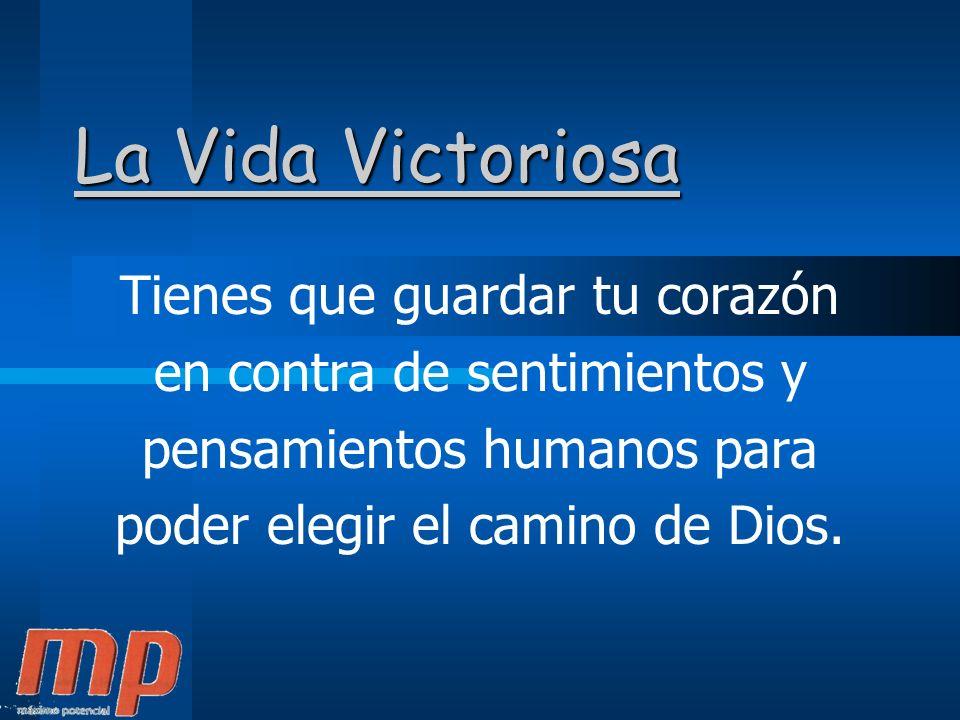 La Vida Victoriosa Tienes que guardar tu corazón