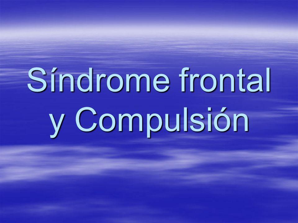 Síndrome frontal y Compulsión