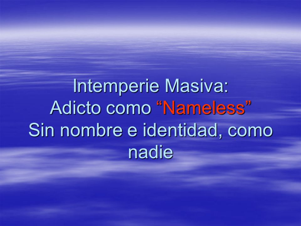 Intemperie Masiva: Adicto como Nameless Sin nombre e identidad, como nadie