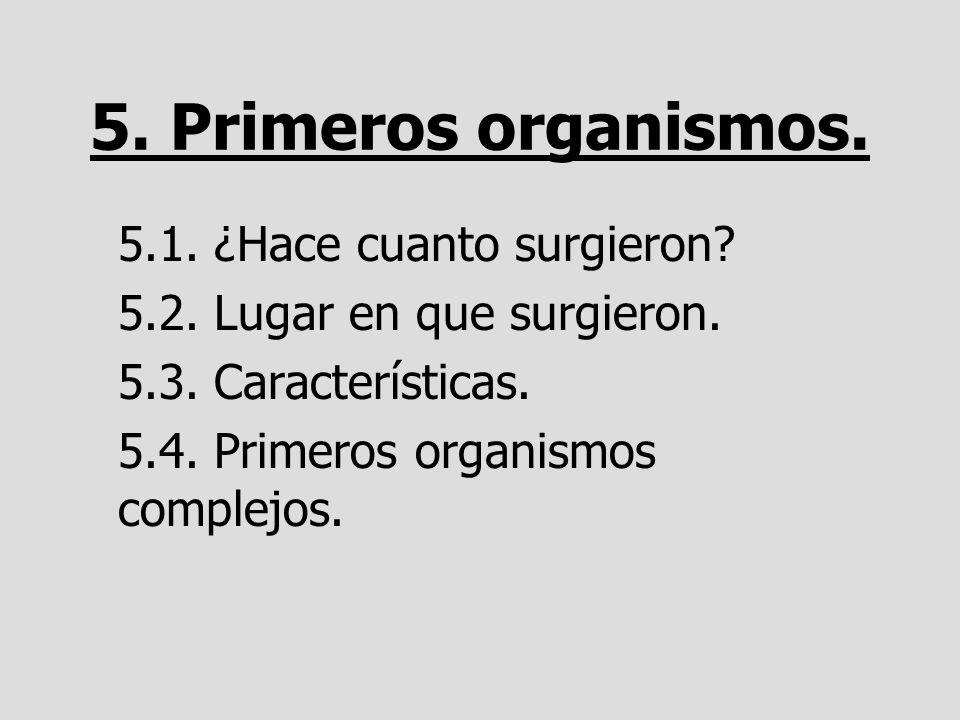 5. Primeros organismos. 5.1. ¿Hace cuanto surgieron