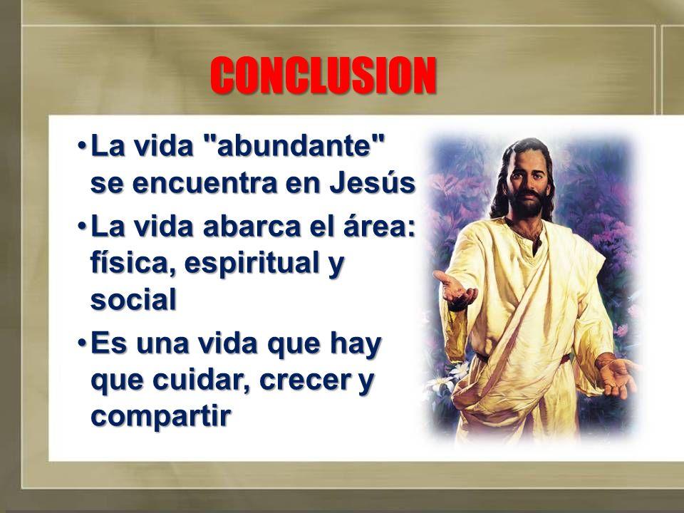 CONCLUSION La vida abundante se encuentra en Jesús
