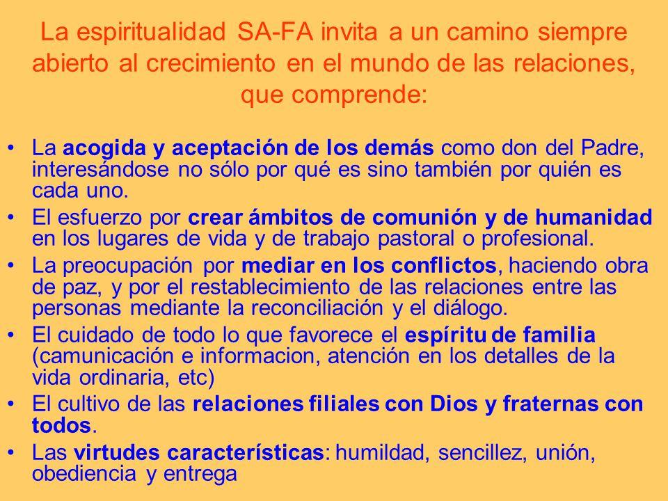 La espiritualidad SA-FA invita a un camino siempre abierto al crecimiento en el mundo de las relaciones, que comprende: