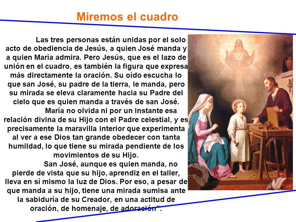 Miremos el cuadro Las tres personas están unidas por el solo acto de obediencia de Jesús, a quien José manda y a quien María admira.