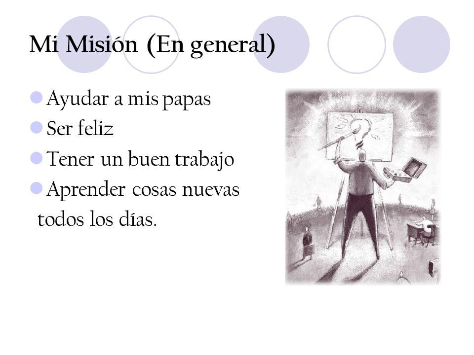 Mi Misión (En general) Ayudar a mis papas Ser feliz