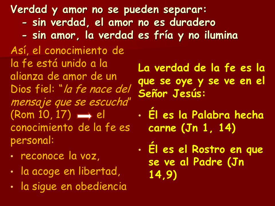 Verdad y amor no se pueden separar: - sin verdad, el amor no es duradero - sin amor, la verdad es fría y no ilumina