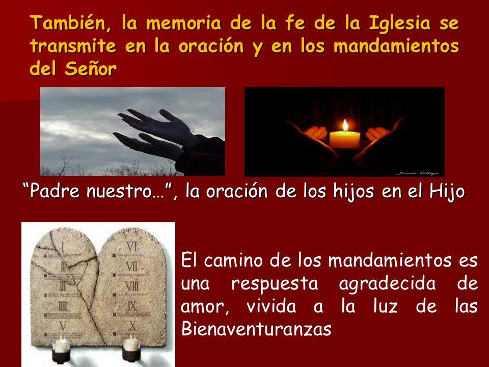 También, la memoria de la fe de la Iglesia se transmite en la oración y en los mandamientos del Señor