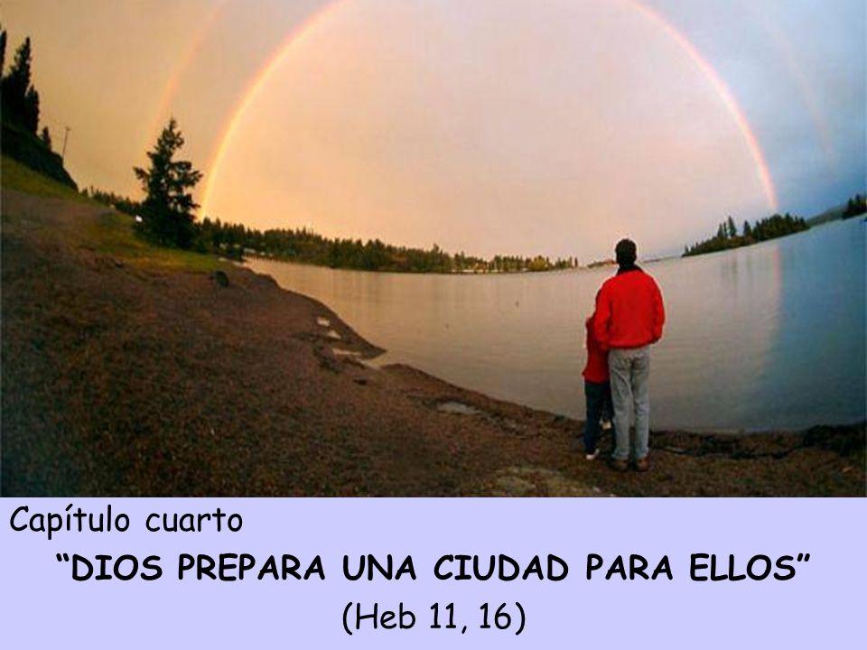 Capítulo cuarto DIOS PREPARA UNA CIUDAD PARA ELLOS (Heb 11, 16)