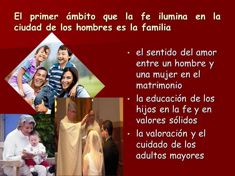 El primer ámbito que la fe ilumina en la ciudad de los hombres es la familia