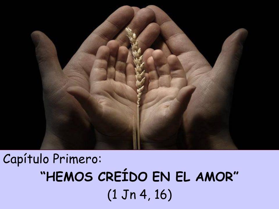 Capítulo Primero: HEMOS CREÍDO EN EL AMOR (1 Jn 4, 16)