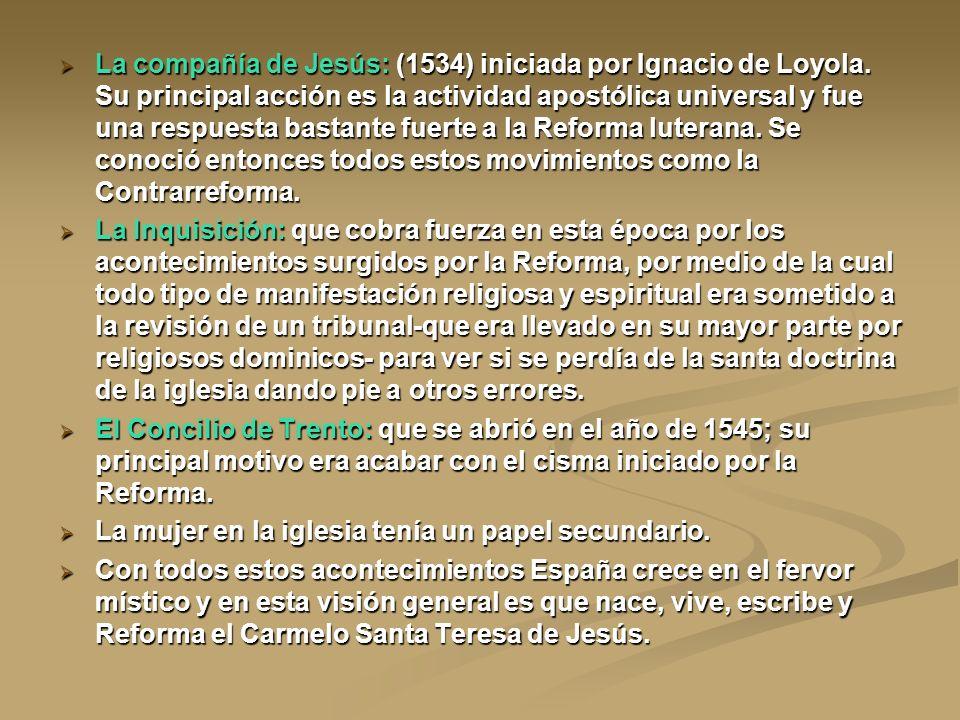 La compañía de Jesús: (1534) iniciada por Ignacio de Loyola