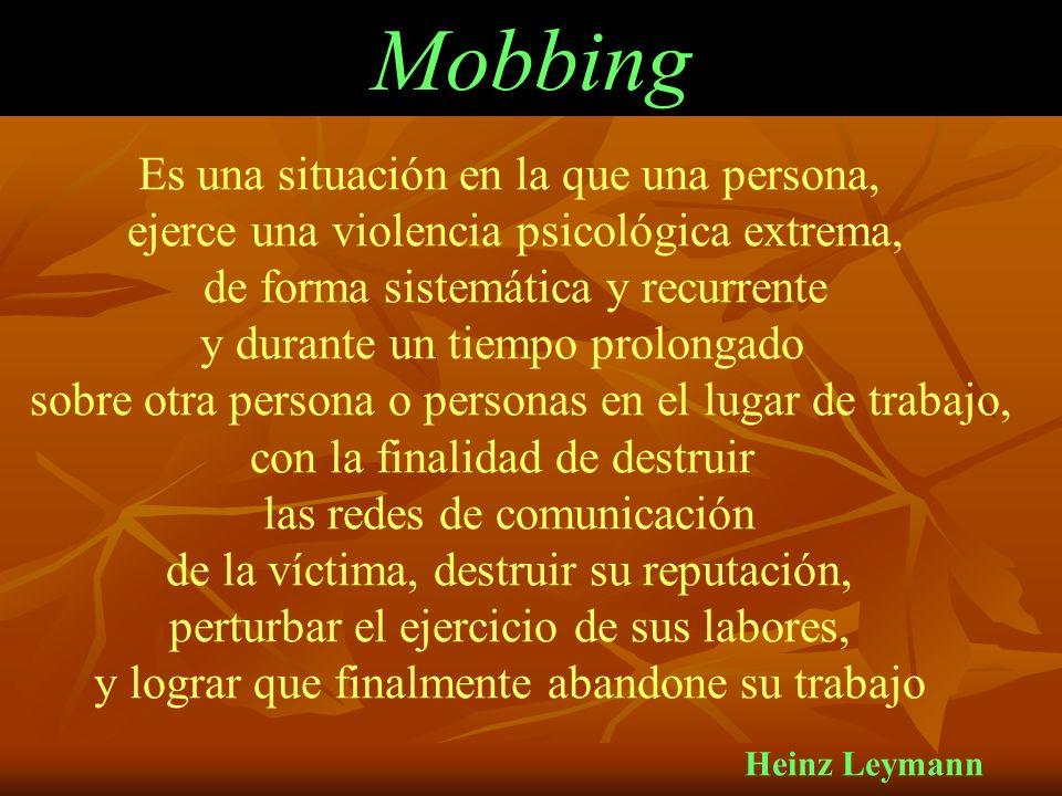 Mobbing Es una situación en la que una persona,