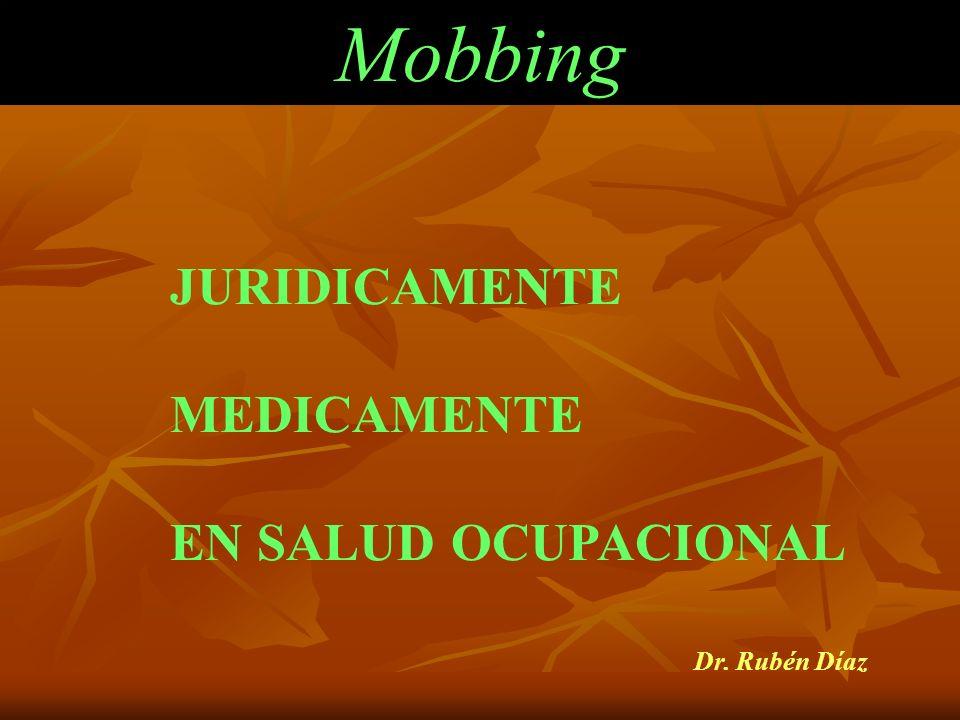 Mobbing JURIDICAMENTE MEDICAMENTE EN SALUD OCUPACIONAL Dr. Rubén Díaz